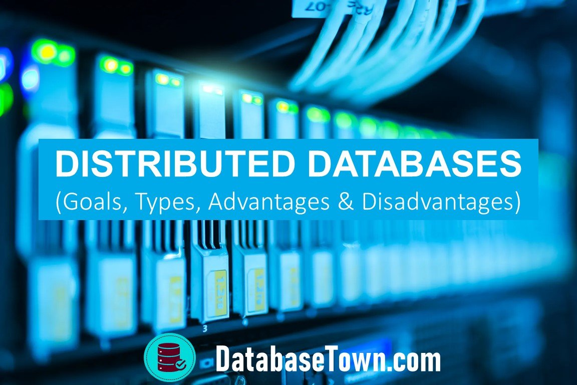 Distributed Database (Goals, Types, Advantages and Disadvantages)