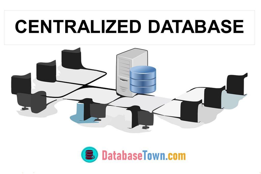 Centralized Database Functions, Advantages & Disadvantages
